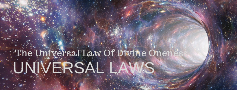 UNIVERSAL LAWS – The Universal Law Of Divine Oneness